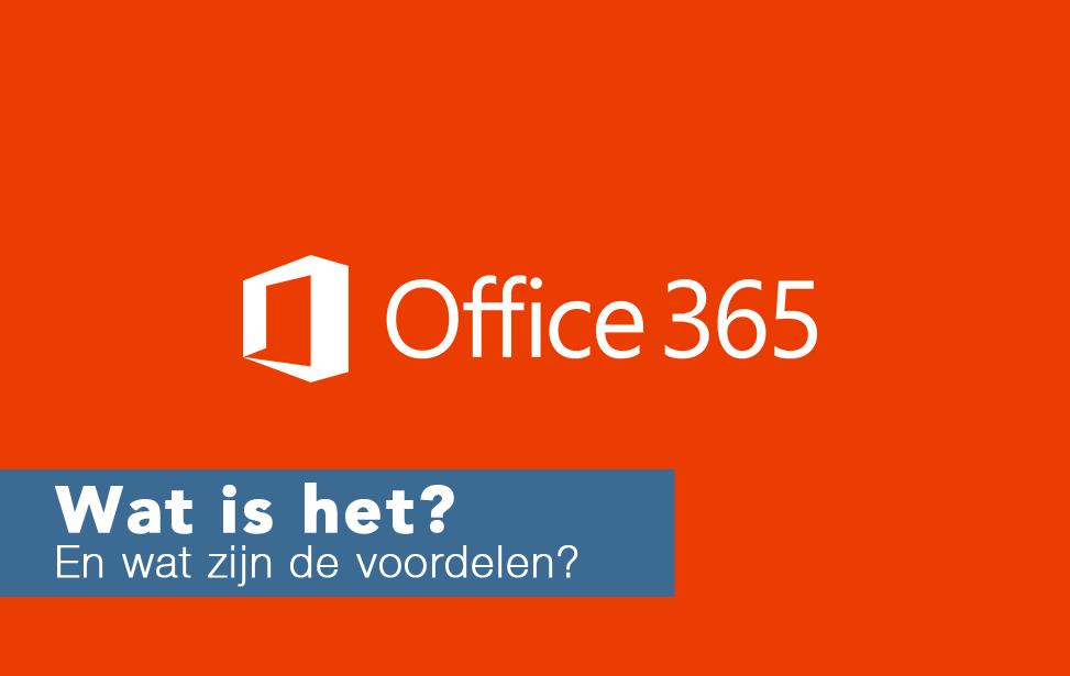 Office 365: wat is het en wat zijn de voordelen?